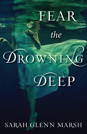 Fear the Drowning Deep Sarah Glenn Marsh interview